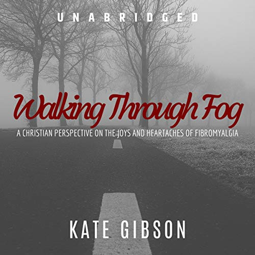 Walking Through Fog: A Christian Perspective on Fibromyalgia audiobook cover art