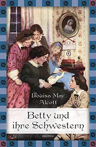 Little Women. Betty und ihre Schwestern: Vollständige, ungekürzte Ausgabe (Anaconda Kinderbuchklassiker, Band 15)