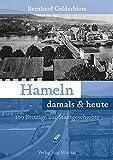 Hameln damals & heute: 109 Beiträge zur Stadtgeschichte