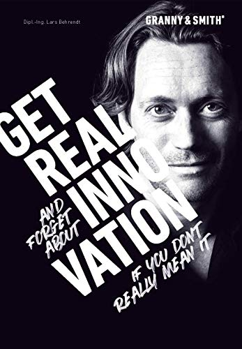 Get. Real. Innovation.: Get real and forget about innovation - if you don't really mean it.