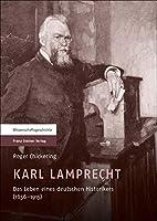 Karl Lamprecht: Das Leben Eines Deutschen Historikers (1856-1915)