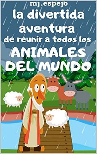 LA DIVERTIDA AVENTURA DE REUNIR A TODOS LOS ANIMALES DEL MUNDO: HISTORIA DE SOLIDARIDAD. CUENTO INFANTIL ILUSTRADO A TODO COLOR. INCLUYE 20 DIBUJOS PARA PINTAR Y COLOREAR.