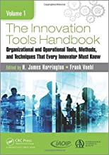 The Innovation Tools Handbook, Volume 1: Organizational and Operational Tools, Methods, and Techniques that Every Innovato...