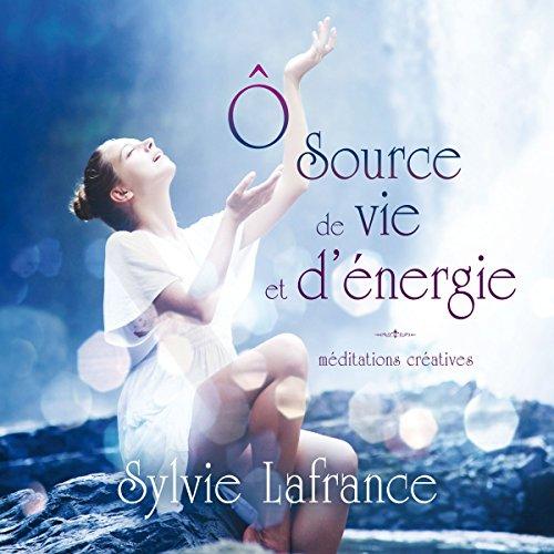 Couverture de Ô source de vie et d'énergie : Méditations guidées