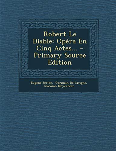 Robert Le Diable: Opéra En Cinq Actes...