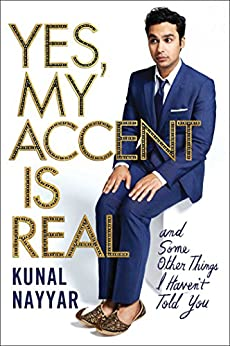 Yes, My Accent is Real: A Memoir by [Kunal Nayyar]