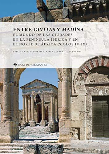 Entre civitas y madīna: El mundo de las ciudades en la Península Ibérica y en el norte de África (siglos IV-IX)