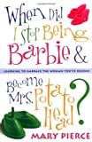 When Did I Stop Being Barbie and Become Mrs. Potato Head?: Learning to Embrace the Woman You've Become (English Edition)