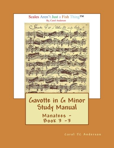 Gavotte in G Minor Study Manual: Scales Aren't Just a Fish Thing - Igniting Sleeping Brains: Volume 3 (Manatees)