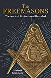 The Freemasons: The Ancient Brotherhood Revealed