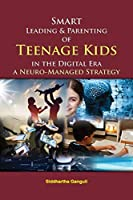 Smart Leading and Parenting of Teenage Kids in the Digital Era