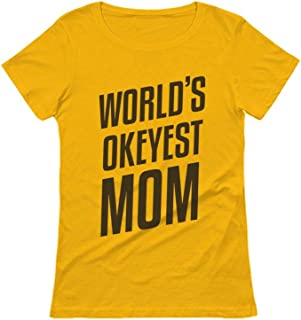 Tstars - World's Okayest Mom - Mother's Day Funny Gift Idea Women T-Shirt