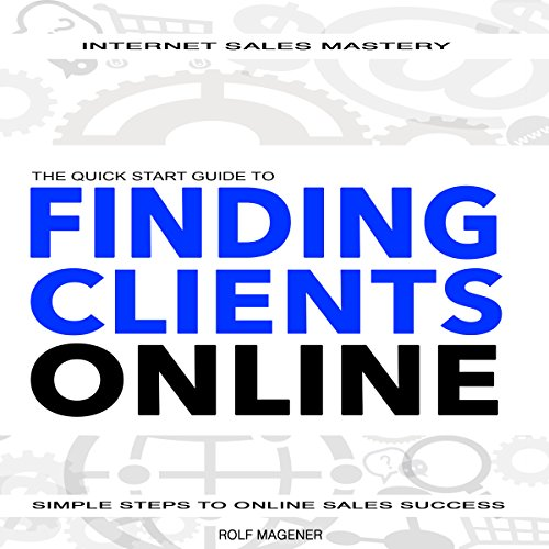 Quick Start Guide to Finding Clients Online: Simple Steps to Online Sales Success audiobook cover art