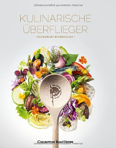 Kulinarische Überflieger. Das Hangar 7-Kochbuch 2012