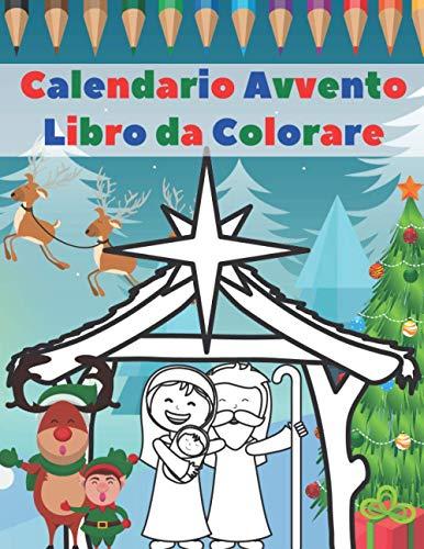Calendario Avvento Libro Da Colorare: Libro Da Colorare Con 24 Disegni Natalizi Da Colorare - Libro Da Colorare Calendario Dell'avvento Per Ragazze E Ragazzia - Libri Per Bambini 4-8 Anni