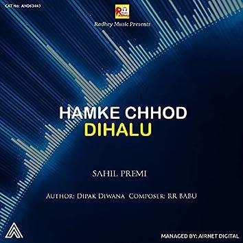 Hamke Chhod Dihalu