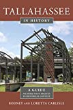 Tallahassee in History: A Guide to More than 100 Sites in Historical Context