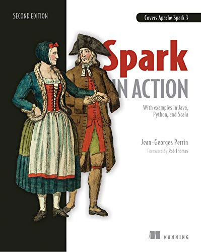 Spark in Action, Second Edition: Covers Apache Spark 3 with Examples in Java, Python, and Scala