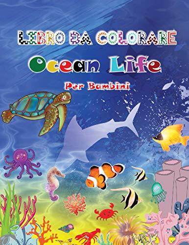 Libro Da Colorare Ocean Life Per Bambini: Libri Da Colorare Con Animali Per Bambini Dai 4 Agli 8 Anni   Colorare Under the Sea Animals Per Bambini   ...   Libri Da Colorare Sull'oceano Per Bambini