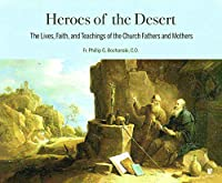 Heroes of the Desert: The Lives, Faith, and Teachings of the Church Fathers and Mothers