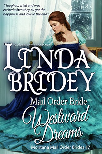 Mail Order Bride - Westward Dreams: Clean and Wholesome Historical Western Romance (Montana Mail Order Brides Book 7) (English Edition)
