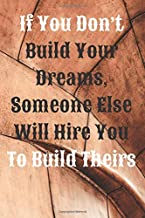 If You Don't Build Your Dreams, Someone Else Will Hire You To Build Theirs: Motivational And Inspirational Quotes, Unique Notebook, Journal, Diary (120 Pages,Blank Paper,6x9) (Mr.Motivation Notebooks)