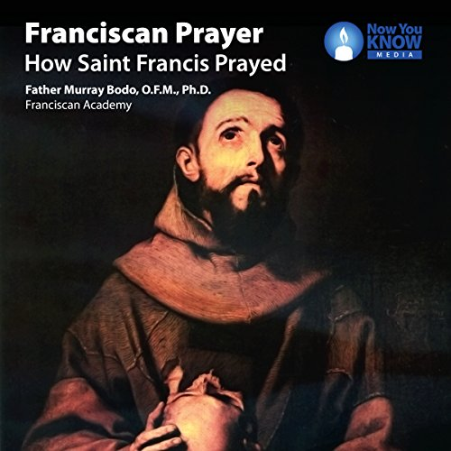Franciscan Prayer: How Saint Francis Prayed audiobook cover art
