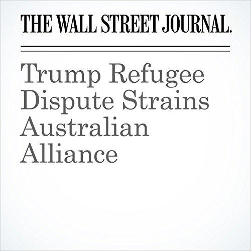 Trump Refugee Dispute Strains Australian Alliance copertina