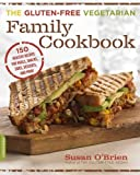 The Gluten-Free Vegetarian Family Cookbook: 150 Healthy Recipes for Meals, Snacks, Sides, Desserts