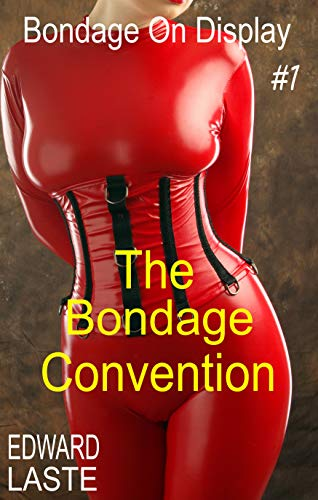 The Bondage Convention: Erotic BDSM (Bondage on Display Book 1) (English Edition)