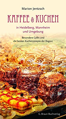 Preisvergleich Produktbild Kaffee und Kuchen in Heidelberg,  Mannheim und Umgebung: Besondere Cafés und die besten Kuchenrezepte der Region