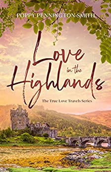 Love in the Highlands: Isolated with her bodyguard in the Scottish countryside (True Love Travels Book 4) by [Poppy Pennington-Smith]