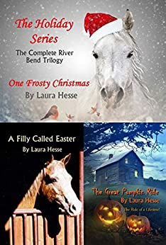 The Holiday Series: The Complete Riverbend Trilogy: One Frosty Christmas, The Great Pumpkin Ride, A Filly Called Easter by [Laura Hesse]