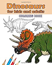 Dinosaurs for Kids and Adults. Coloring Book.: Dinosaurs for Kids and Adults. An coloring book with 30 dinosaurs drawings.