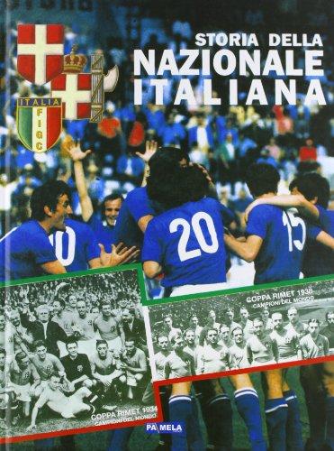 100 anni di storia della Nazionale italiana di calcio. Ediz. illustrata