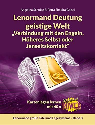 """Lenormand Deutung geistige Welt """"Verbindung mit den Engeln, Höheres Selbst oder Jenseitskontakt"""": Kartenlegen lernen mit 40 x Lenormand Power"""