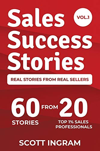 Sales Success Stories: 60 Stories from 20 Top 1% Sales Professionals