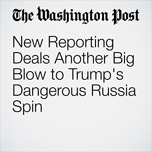 New Reporting Deals Another Big Blow to Trump's Dangerous Russia Spin copertina