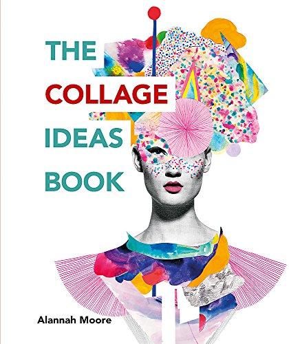 The Collage Ideas Book: (The Ilex Ideas Book) (The Art Ideas Books)