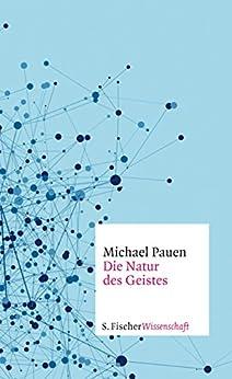 Die Natur des Geistes (German Edition) par [Michael Pauen]