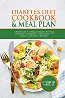 Diabetes Diet Cookbook & Meal Plan: A Simple Guide to Getting Healthy and Reversing Prediabetes with Simple and Healthy Recipes for Diabetics and a 3-Weeks Meal Plan