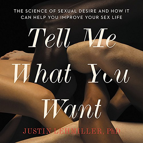 Tell Me What You Want Audiobook By Justin J. Lehmiller cover art