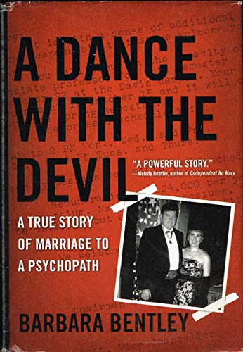 A Dance with the Devil: A True Story of Marriage to a Psychopath by Barbara Bentley (2008) Hardcover