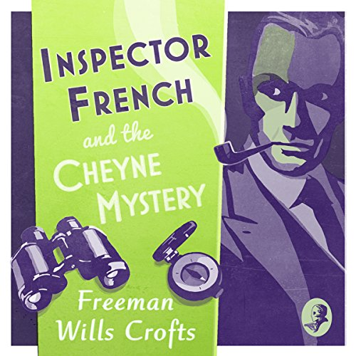 Inspector French and the Cheyne Mystery: An Inspector French Mystery     Inspector French, Book Two              By:                                                                                                                                 Freeman Wills Crofts                               Narrated by:                                                                                                                                 Phil Fox                      Length: 9 hrs     1 rating     Overall 5.0