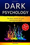 Dark Psychology: 3 Books In 1: The Dirty Secrets of Your Subconscious Mind – How to Read, Influence & Win People Using Subliminal Manipulation, Persuasion, Body Language and Brainwashing Techniques