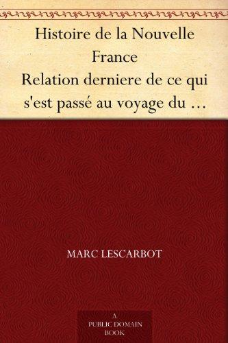 Couverture du livre Histoire de la Nouvelle France Relation derniere de ce qui s'est passé au voyage du sieur de Poutrincourt en la Nouvelle France depuis 10 mois ença