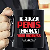 The Royal Penis Is Clean Your Highness Mug