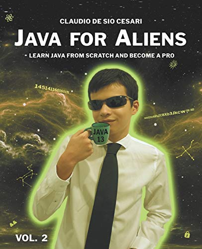 Java for Aliens - Volume 2: LEARN JAVA FROM SCRATCH AND BECOME A PRO