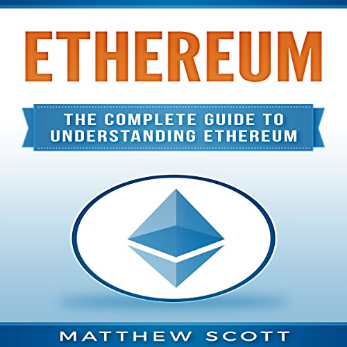 Ethereum: The Complete Guide to Understanding Ethereum audiobook cover art