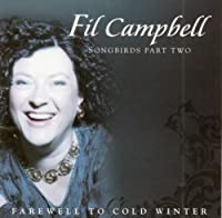 Farewell to Cold Winter-Songbirds Part Two by Fil Campbell (2011-06-01)